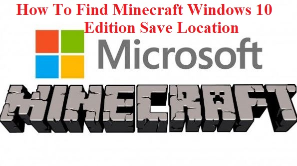 How To Find Minecraft Windows 10 Edition Save Location