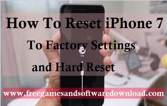 How to Reset iPhone 7 to Factory Settings